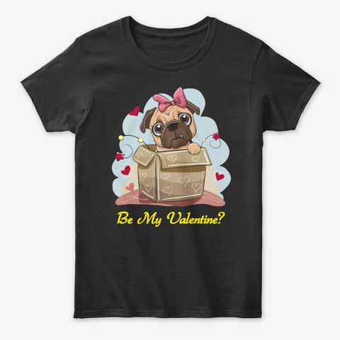 2019 Be My Valentine Pug Black T-Shirt Front