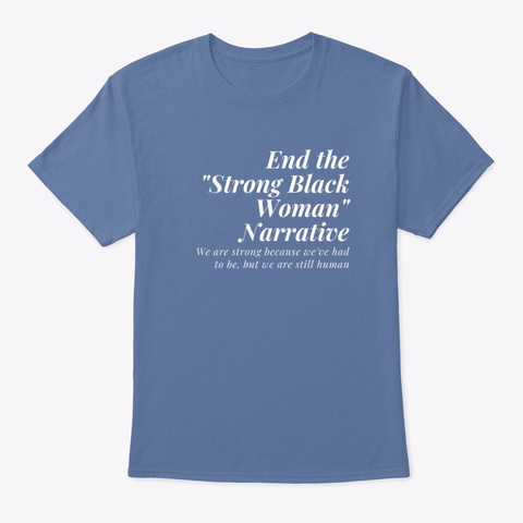 The Strong Black Woman Trope Denim Blue T-Shirt Front
