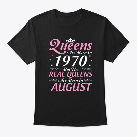Queens Are Born In August 1970 Birthday Black T-Shirt Front