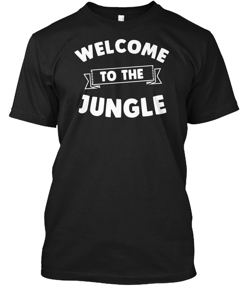 Welcome To The Jungle Awesome Rock And Roll T Shirt Black T-Shirt Front