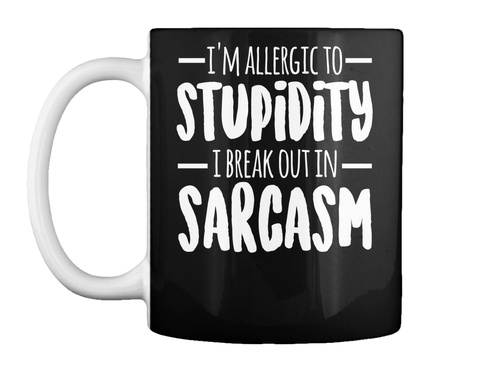 I'm Allergic To Stupidity I Break Out In Sarcasm Black Kaos Front