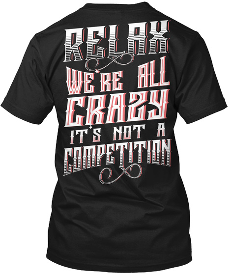 Relax We're All Crazy Black T-Shirt Back