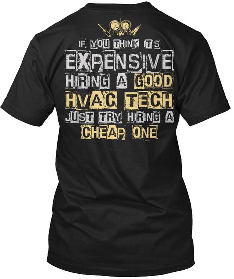 If You Think It's Expensive Hiring A Good Hv Ac Tech Just Try Hiring A Cheap One Black T-Shirt Back