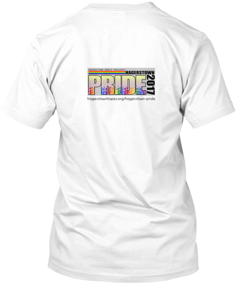 Pride Hagerstown 2017 Hagerstownhopes.Org/Hagerstown Pride White T-Shirt Back