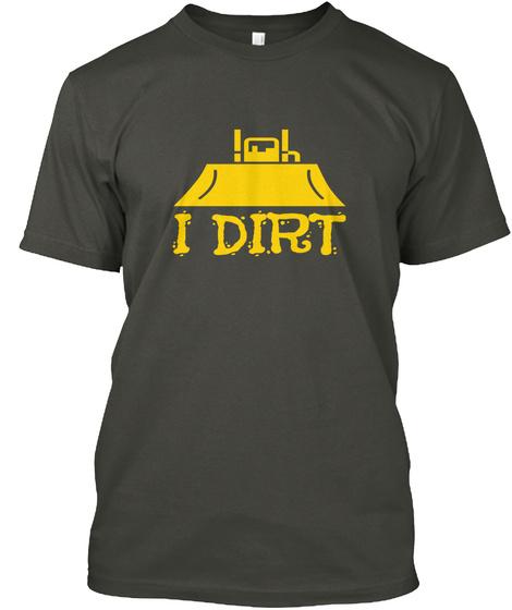 I Dirt Smoke Gray T-Shirt Front