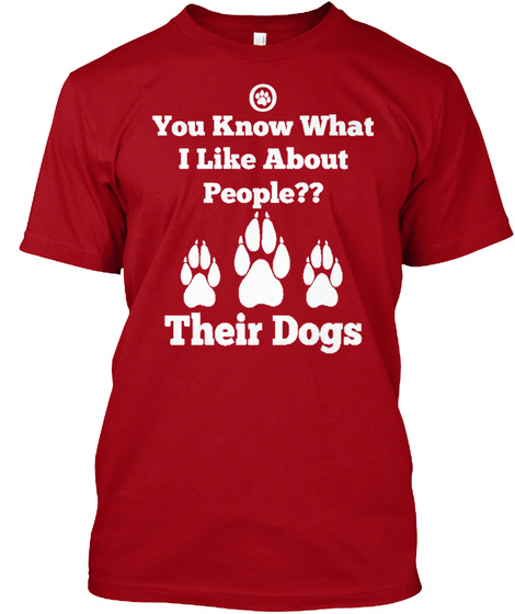 You Know What I Like About?? Their Dogs Deep Red T-Shirt Front