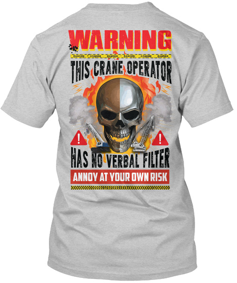 Warning This Crane Operator Has No Verbal Filter Annoy At  Your Own Risk Light Steel T-Shirt Back