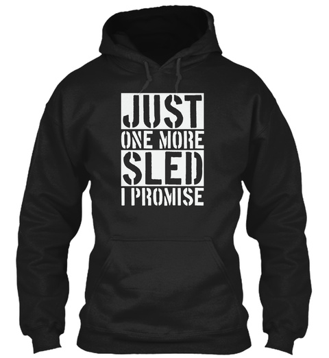Just One More Sled I Promise Black T-Shirt Front