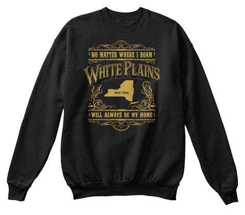 No Matter Where I Roam White Plains New Will Always Be My Home Black T-Shirt Front