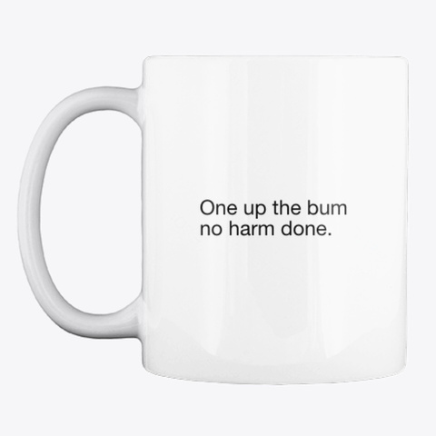 One Up The Bum White T-Shirt Front