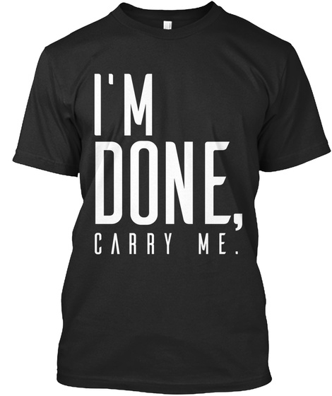 I'm Done Carry Me. Black T-Shirt Front