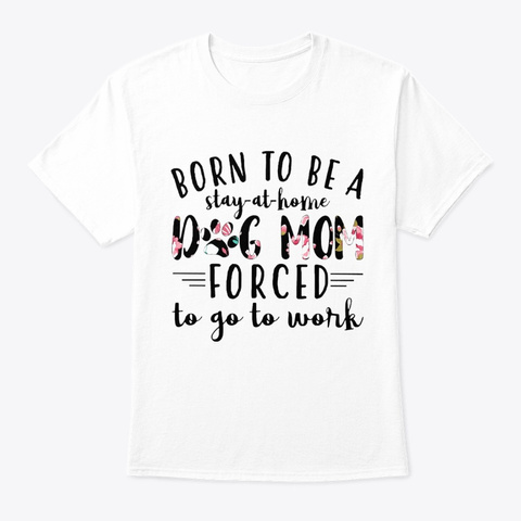 Born To Be A Stay At Home Dog Mom White T-Shirt Front