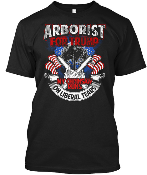 Arborist For Trump   Limited Edition Black Kaos Front