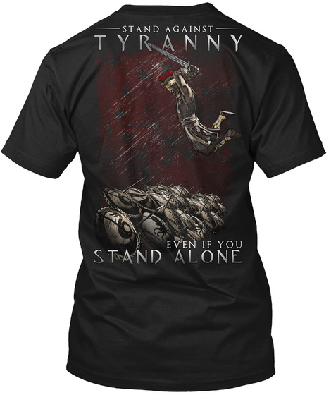 Stand Against Tyranny Even If You Stand Alone Black T-Shirt Back