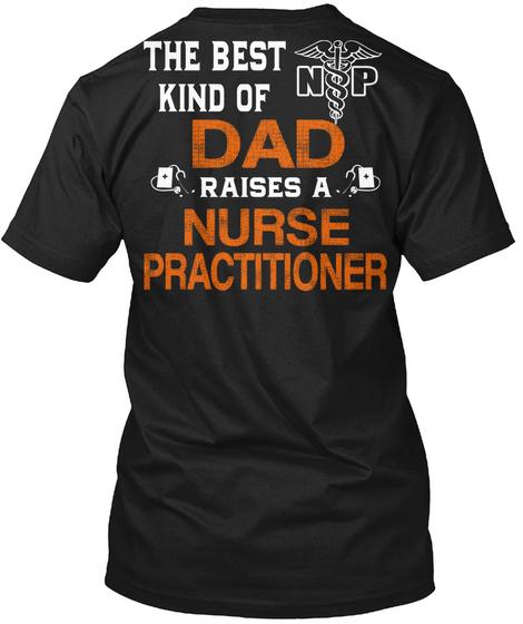The Best Dad Raises A Nurse Practitioner Black T-Shirt Back
