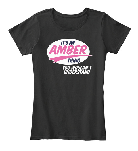 It's An Amber Thing You Wouldn't Understand Black T-Shirt Front