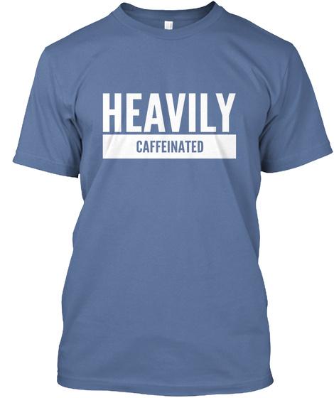 Heavily Caffeinated Denim Blue áo T-Shirt Front