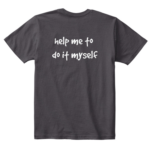 Help Me To  Do It Myself Heathered Charcoal  T-Shirt Back
