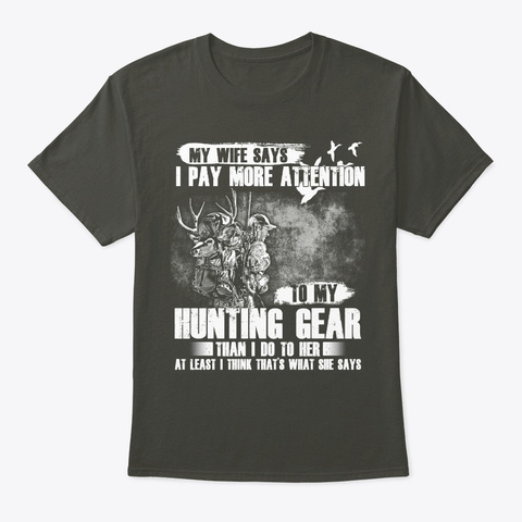 I Pay More Attention To My Hunting Gear Smoke Gray T-Shirt Front