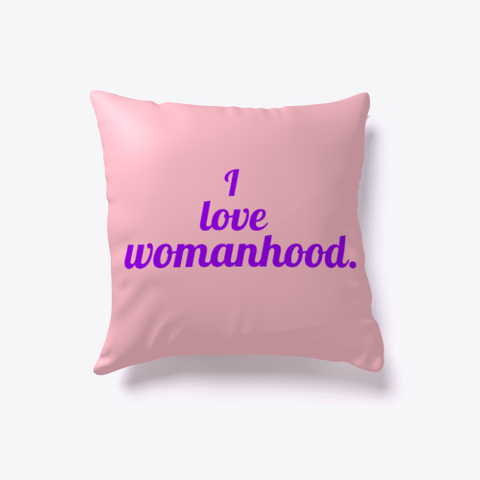 'i Love Womanhood.' Home Decor Pink T-Shirt Front