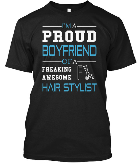 I'm A Proud Boyfriend Of A Freaking Awesome Hair Stylist Black T-Shirt Front