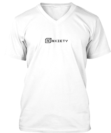 Anxiety White T-Shirt Front