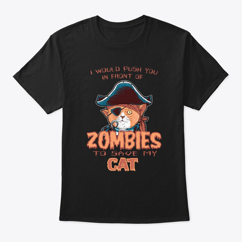 I Would Push You In Front Of Zombies Black T-Shirt Front
