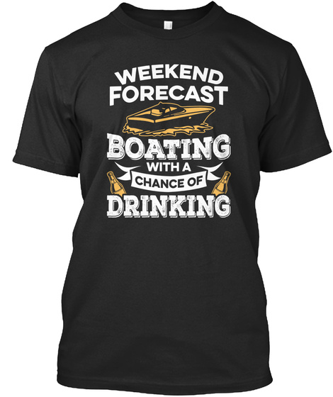 Weekend Forecast Boating With A Chance Of Drinking Black T-Shirt Front