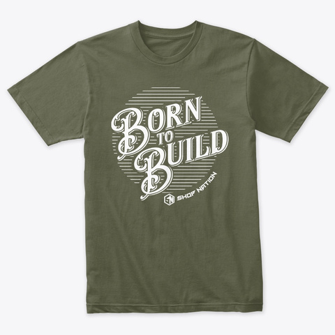 Born To Build Tee   Dark Military Green T-Shirt Front