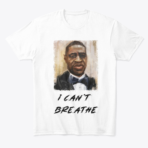 I Can't Breathe T Shirt  Art  White T-Shirt Front