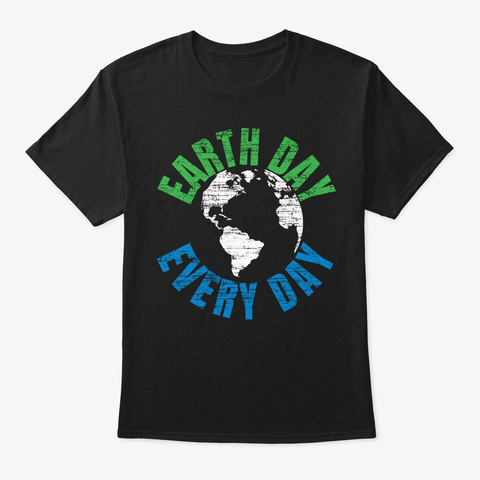 Earth Day Every Day Mother Earth Gift Black T-Shirt Front