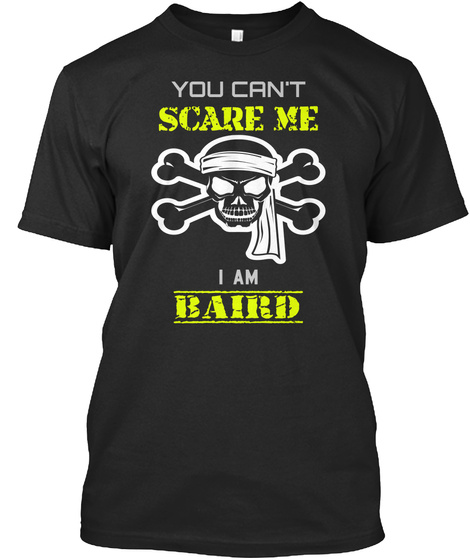 You Can't Scare Me I Am Baird Black T-Shirt Front