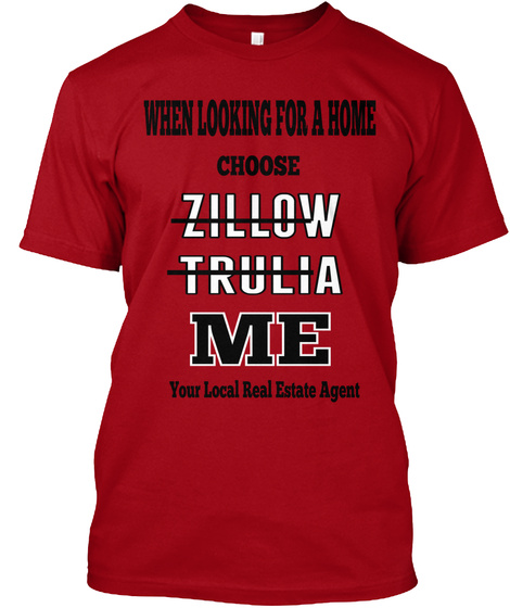 When Looking For A Home Choose Zillow Trulia Me Your Local Real Estate Agent Deep Red Camiseta Front