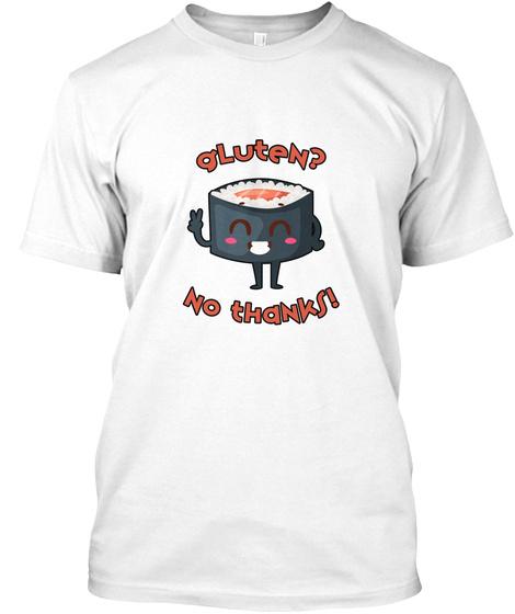 Gluten? No Thanks! Sushi T Shirt White T-Shirt Front