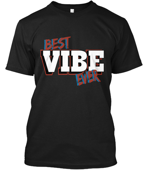 Best Vibe Ever Black T-Shirt Front