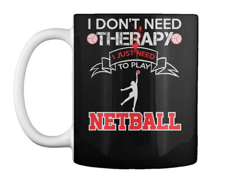 I Don't Need Thetapy I Just Need To Play Netball Black T-Shirt Front