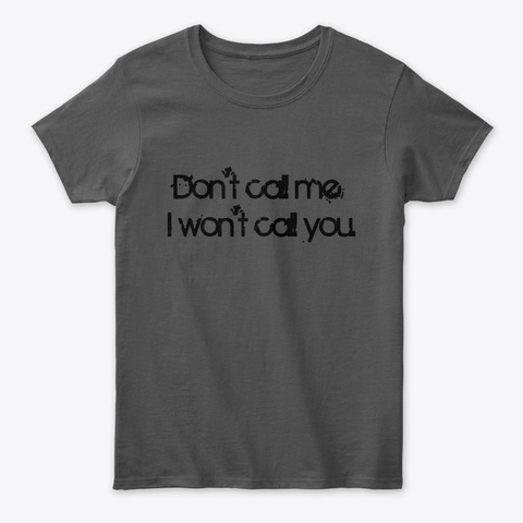 Don't Call Me, I Won't Call You. Charcoal T-Shirt Front