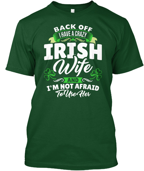 Back Off I Have A Crazy Irish Wife And I'm Not Afraid To Use Her Deep Forest T-Shirt Front