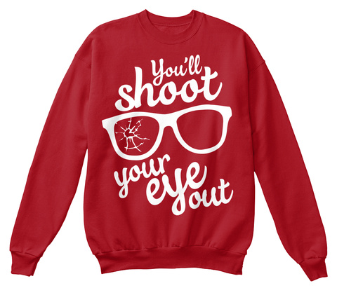 Youll Shoot Your Eye Out Deep Red  Sweatshirt Front