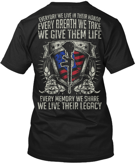 Everyday We Live In Their Honor Every Breath We Take We Give Them Life Every Memory We Share We Live Their Legacy Black T-Shirt Back