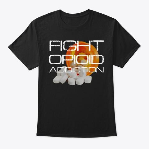 Fight Opioid Addiction Wear Black T-Shirt Front