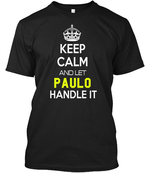 Keep Calm And Let Paulo Handle It Black T-Shirt Front