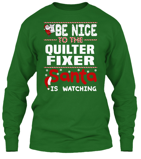 Be Nice To The Quilter Fixer Santa Is Watching. Irish Green T-Shirt Front