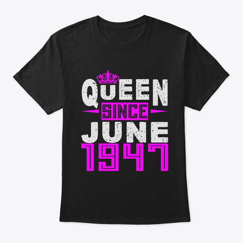 Queen Since June 1947 Birthday Gifts Black T-Shirt Front