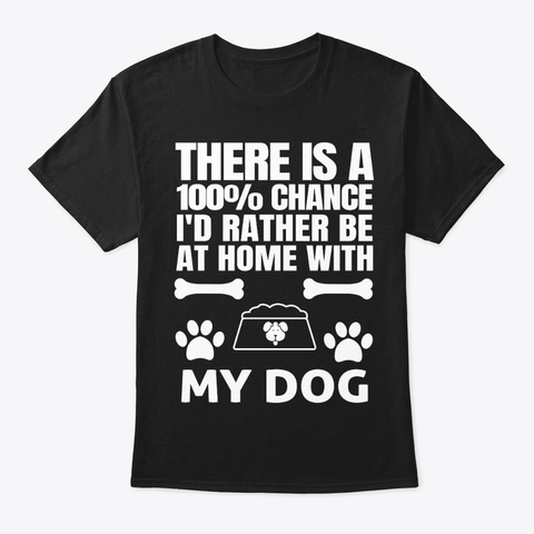 Dog Owner Gift At Home With My Dog Black T-Shirt Front
