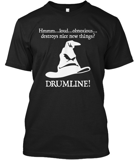Hmmm...Loud... Obnoxious...Destroys Nice New Things? Drumline! Black T-Shirt Front