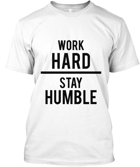 Work Hard Stay Humble White T-Shirt Front