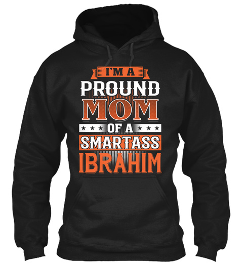 Proud Mom Of A Smartass Ibrahim. Customizable Name Black T-Shirt Front