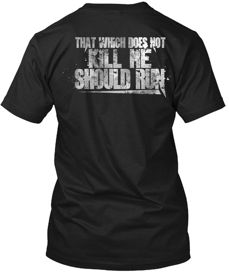 That Which Does Not Kill Me Should Run Black T-Shirt Back
