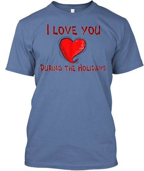 I Love You During The Holidays T Shirt Denim Blue T-Shirt Front